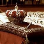 worthy king