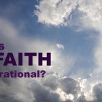 Is biblical faith rational?