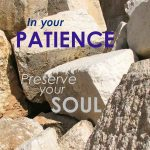 In your patience you preserve your soul sm