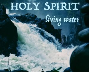 Holy spirit living waters