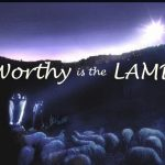 Lamb of God worthy is the lamb