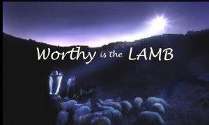 Lamb of God worthy is the lamb