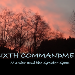 Sixth Commandment greater good or murder